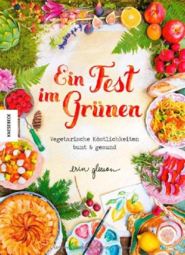 Ein Fest im Grünen: Vegetarische Köstlichkeiten bunt & gesund