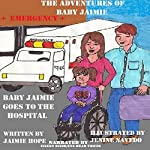 Baby Jaimie Goes to the Hospital: The Adventures of Baby Jaimie, Volume 6 | Jaimie Hope