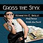 Cross the Styx: And Dance with the Devil | Kenneth E. Ingle