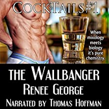 The Wallbanger: Cocktails, Book 1 (       UNABRIDGED) by Renee George Narrated by Thomas Hoffman
