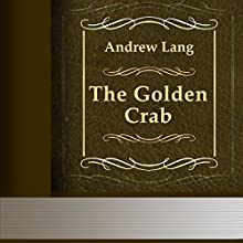 Andrew Lang: The Golden Crab (       UNABRIDGED) by Andrew Lang Narrated by Anastasia Bertollo