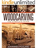 Woodcarving: The Complete Guide to Woodworking & Whittling