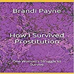 How I Survived: Prostitution | Brandi Payne