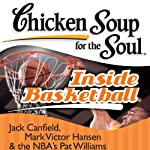 Chicken Soup for the Soul - Inside Basketball: 101 Great Hoop Stories from Players, Coaches, and Fans | Jack Canfield,Mark Victor Hansen