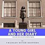 A Young Girl and Her Diary: The Life and Legacy of Anne Frank |  Charles River Editors