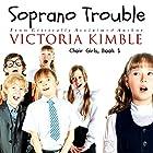 Soprano Trouble: Choir Girls, Book 1 Hörbuch von Victoria Kimble Gesprochen von: Victoria Kimble