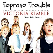 Soprano Trouble: Choir Girls, Book 1 Audiobook by Victoria Kimble Narrated by Victoria Kimble
