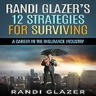 Randi Glazer's 12 Strategies for Surviving a Career in the Insurance Industry Hörbuch von Randi Glazer Gesprochen von: Michelle Murillo