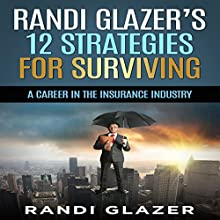 Randi Glazer's 12 Strategies for Surviving a Career in the Insurance Industry Audiobook by Randi Glazer Narrated by Michelle Murillo