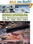 Modelleisenbahn - Die Meisterwerkstat...