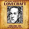 The Dark Worlds of H. P. Lovecraft, Volume Six Audiobook by H. P. Lovecraft Narrated by Wayne June