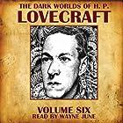 The Dark Worlds of H. P. Lovecraft, Volume Six Hörbuch von H. P. Lovecraft Gesprochen von: Wayne June