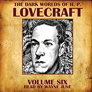 The Dark Worlds of H. P. Lovecraft, Volume 6 Audiobook