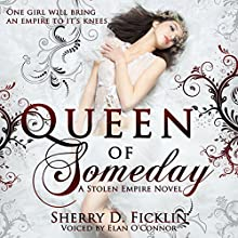 Queen of Someday: A Stolen Empire Novel Audiobook by Sherry D. Ficklin Narrated by Elan O'Connor