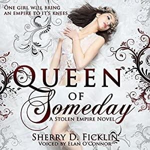 Queen of Someday: A Stolen Empire Novel | [Sherry D. Ficklin]