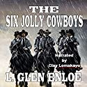 The Six Jolly Cowboys Audiobook by L. Glen Enloe Narrated by Clay Lomakayu