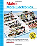 Electronics Best Deals - Make: More Electronics: Journey Deep Into the World of Logic Chips, Amplifiers, Sensors, and Randomicity