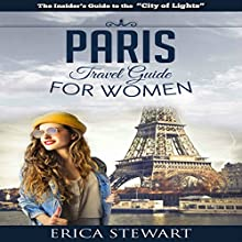 Paris Travel Guide for Women Audiobook by Erica Stewart Narrated by Elizabeth Perry
