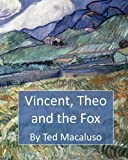 img - for Vincent, Theo and the Fox: A mischievous adventure through the paintings of Vincent van Gogh book / textbook / text book