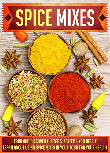 Spice Mixes: Learn And Discover The Top 5 Benefits You Need To Learn About Using Spice Mixes In Your Food For Your Health (Spice rubs, Seasonings, Spice mixes, Seasoning cookbook, Mixing herbs) by Helen Mcshiply