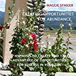 Creating Opportunities for Abundance: Hypnosis to Create and Take Advantage of Opportunities for Success in Your Life | Maggie Staiger