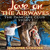 Love on the Airwaves: The Pancake Club, Book 1 | Jennifer Conner
