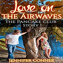 Love on the Airwaves: The Pancake Club, Book 1 (       UNABRIDGED) by Jennifer Conner Narrated by Bailey Varness