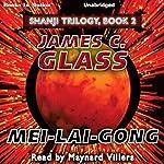 Mei-Lai-Dong: Shanji Trilogy, Book 2   James C. Glass