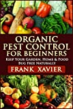 Organic Pest Control for Beginners: Keep Your Garden, Home & Food Bug Free Naturally: Pest Prevention, Homemade & Natural Insect Repellents Recipe, Spray