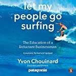 Let My People Go Surfing: The Education of a Reluctant Businessman - Including 10 More Years of Business Unusual | Yvon Chouinard,Naomi Klein