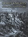 Dore's Knights and Medieval Adventure (Dover Fine Art, History of Art) (048646542X) by Dore, Gustave