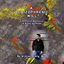 A Schizophrenic Will: A Story of Madness, A Story of Hope (       UNABRIDGED) by William Jiang Narrated by Daniel Pierce