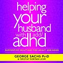 Helping Your Husband with ADHD: Supportive Solutions for Adult ADD/ADHD Audiobook by George Sachs PsyD Narrated by Dwight Equitz
