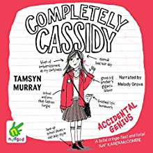 Completely Cassidy: Accidental Genius: Completely Cassidy, Book 1 (       UNABRIDGED) by Tamsyn Murray Narrated by Melody Grove