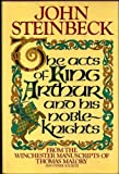 The Acts of King Arthur and his Noble Knights: from the Winchester Manuscripts of Thomas Malory and Other Sources (0374100853) by John Steinbeck