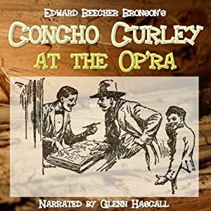Concho Curly at the Op'ra | [Edward Beecher Bronson]