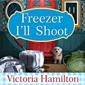 Freezer I'll Shoot: Vintage Kitchen Mystery Series, Book 3 | Victoria Hamilton