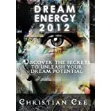 Dream Energy 2012 (Dream Inception Series: Discover the secrets to unleash your dream potential.)