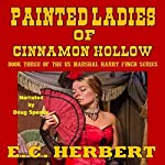 Painted Ladies of Cinnamon Hollow: Book 3 of The Harry Finch Western Series | E.C. Herbert