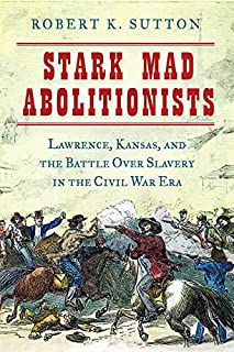 Book Cover: Stark Mad Abolitionists: Lawrence, Kansas, and the Battle over Slavery in the Civil War Era