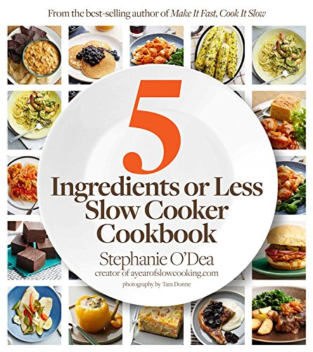Five Ingredients or Less Slow Cooker Cookbook by Stephanie O'Dea