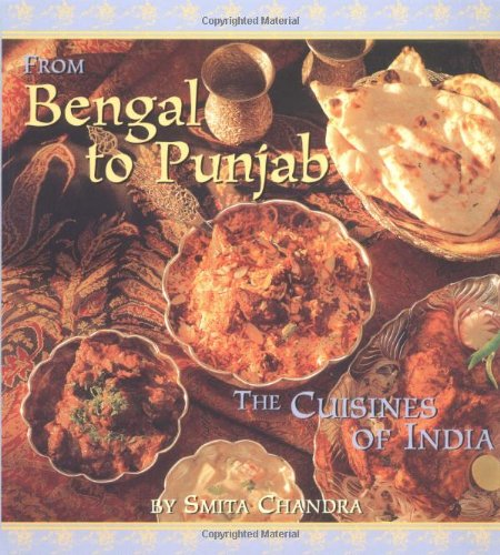 From Bengal to Punjab: The Cuisines of India by Smita Chandra