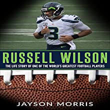 Russell Wilson: The Life Story of One of the World's Greatest Football Players Audiobook by Jayson Morris Narrated by Randy Guiaya