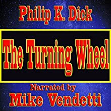 The Turning Wheel (       UNABRIDGED) by Philip K. Dick Narrated by Mike Vendetti