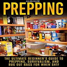 Prepping: The Ultimate Beginner's Guide to Prepping, Survivalism, and Bug Out Bags for When SHTF (       UNABRIDGED) by Julian Hulse Narrated by Kelly Rhodes