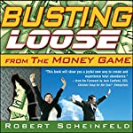 Busting Loose from the Money Game: Mind-Blowing Strategies for Changing the Rules of a Game You Can't Win | Robert Scheinfeld