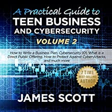 A Practical Guide to Teen Business and Cybersecurity Volume 2 Audiobook by James Scott Narrated by Kelly Rhodes