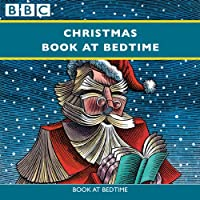 Christmas Book at Bedtime: Complete Series  by Hans Christian Andersen, Charles Dickens, Laurie Lee Narrated by Patricia Routledge, Joss Ackland, Miriam Margolyes, Judi Dench, Richard Briers