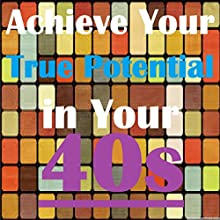 Achieve Your True Potential in Your 40s - Self-improvement Hypnosis Speech by Sunny Oye Narrated by Richard Johnson
