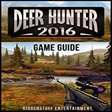 Deer Hunter 2016 Game Guide (       UNABRIDGED) by  Hiddenstuff Entertainment Narrated by Celeste Davis